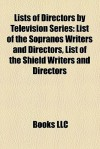 Lists of Directors by Television Series: List of the Sopranos Writers and Directors, List of the Shield Writers and Directors - Books LLC