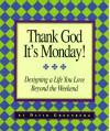 Thank God It's Monday!: Designing a Life You Love Beyond the Weekend - David Greenberg