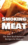 Smoking Meat: The Best Real Barbecue Recipes In History - Jeremy Clark, smoking meat, barbecue, outdoor cooking, barbecue and grilling, cookbook, recipes, food