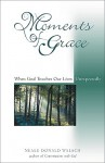 Moments of Grace - Neale Donald Walsch