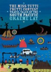 The Miss Tutti Frutti Contest: Travel Tales of the South Pacific - Graeme Lay