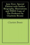 Jane Eyre- Special Edition with Author Biography, Illustrations and FREE Copy of The Professor by Charlotte Bronte - Joshua Shelton, Charlotte Brontë