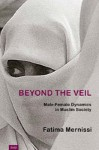 Beyond the Veil: Male-female Dynamics in Muslim Society - Fatima Mernissi