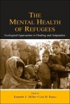 The Mental Health of Refugees: Ecological Approaches to Healing and Adaptation - Ron Miller, Lisa M. Rasco