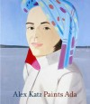 Alex Katz Paints Ada - Robert Storr, Lawrence Alloway, James Schuyler