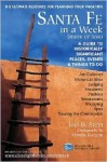 Santa Fe in a Week More or Less: Making the Most of Your Days: Lodging, Restaurants, Historical Sites, Museums, Shopping, Art Galleries, Spas, Pueblos, Touring the Countryside - Joel B. Stein, Marcia Keegan