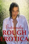 EXTREMELY ROUGH EROTICA: Five Erotica Stories (Extremely Rough Sex) - Jane Kemp, Tracy Bond, Veronica Halstead, Julie Bosso, Stacy Reinhardt