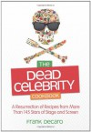 The Dead Celebrity Cookbook: A Resurrection of Recipes from More Than 145 Stars of Stage and Screen - Frank DeCaro