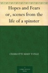 Hopes and Fears or, scenes from the life of a spinster - Charlotte Mary Yonge