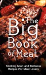 The Big Book Of Meat: Smoking Meat and Barbecue Recipes For Meat And JerkeyLovers - Arnold Cage, Beef, Meat, Cooking, Recipes, Smoking Meat, Bacon, Barbecue