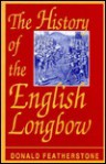 The History of the English Longbow - Donald F. Featherstone
