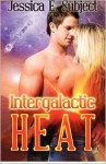 Intergalactic Heat - Jessica E. Subject