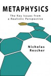 Metaphysics: The Key Issues from a Realistic Perspective - Nicholas Rescher
