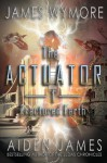 The Actuator: Fractured Earth - James Wymore, Aiden James