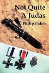 Not Quite a Judas - Philip Baker