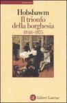 Il trionfo della borghesia 1848-1875 - Eric J. Hobsbawm, Bruno Maffi