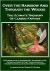 Over the Rainbow and Through the Woods: The Ultimate Treasury of Classic Fantasy - Lewis Carroll, George MacDonald, J.M. Barrie, Robert M. Hopper, L. Frank Baum, Hans Christian Andersen