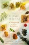 The Home Herbal: A Handbook Of Simple Remedies - Barbara Griggs