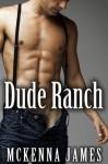Dude Ranch (Rough Riders, a Gay Cowboy Erotica Series #3) - McKenna James