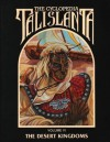 The Cyclopedia Talislanta Volume VI: The Desert Kingdoms - W.G. Armintrout, Jovialis Authors, Stephan Michael Sechi, P.D. Breeding-Black, Ron Spencer