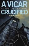 A Vicar, Crucified - Simon Parke