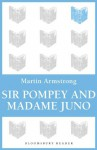 Sir Pompey And Madame Juno - Martin Armstrong