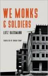 We Monks and Soldiers - Lutz Bassmann, Antoine Volodine, Jordan Stump