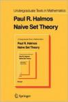 Naive Set Theory (Undergraduate Texts in Mathematics) - Paul R. Halmos
