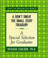 A Don't Sweat the Small Stuff Treasury: A Special Selection for Graduates - Richard Carlson