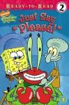 "Just Say ""Please!"" (Spongebob Squarepants Ready-to-Read) - Sarah Willson"