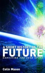A Short History of the Future: Surviving the 2030 Spike - Colin Mason