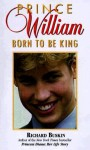 Prince William: Born to Be King - Richard Buskin
