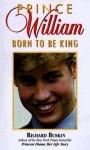 Prince William: Born to Be King - Richard Buskin