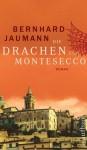 Die Drachen Von Montesecco: Roman - Bernhard Jaumann