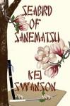 Seabird of Sanematsu - Kei Swanson