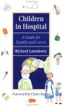Children in Hospital: A Guide for Family and Carers - Richard Lansdown