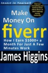 How I Earn $1000+ a Month For Just A Few Minutes Work Using Fiverr (Invest In Yourself) - James Higgins