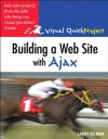 Building a Web Site with Ajax: Visual QuickProject Guide - Larry Ullman