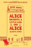 Alice Invents a Little Game and Alice Always Wins - Nick Flynn