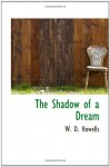 The Shadow of a Dream - W. D. Howells