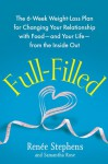 Full-Filled: The 6-Week Weight-Loss Plan for Changing Your Relationship with Food-and Your Life-from the Inside Out - Rene Stephens, Samantha Rose