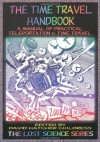 The Time Travel Handbook: A Manual of Practical Teleportation & Time Travel - David Childress