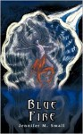 Blue Fire - Jennifer M. Small