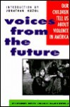 Voices From The Future: Our Children Tell Us About Violence in America - Susan Goodwillie, Childrens Express