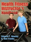 Health Fitness Instructors Handbook - Edward T. Howley, B. Don Franks