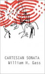 Cartesian Sonata and Other Novellas - William H. Gass
