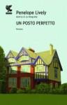 Un posto perfetto - Penelope Lively, Corrado Piazzetta