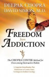 Freedom from Addiction: The Chopra Center Method for Overcoming Destructive Habits - Deepak Chopra, David Simon