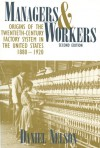 Managers and Workers: Origins of the Twentieth-Century Factory System in the United States, 1880-1920 - Daniel Nelson