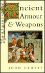 Ancient Armour and Weapons in Europe: From the Iron Period of the Northern Nations to the End of the Thirteenth Century - John Hewitt